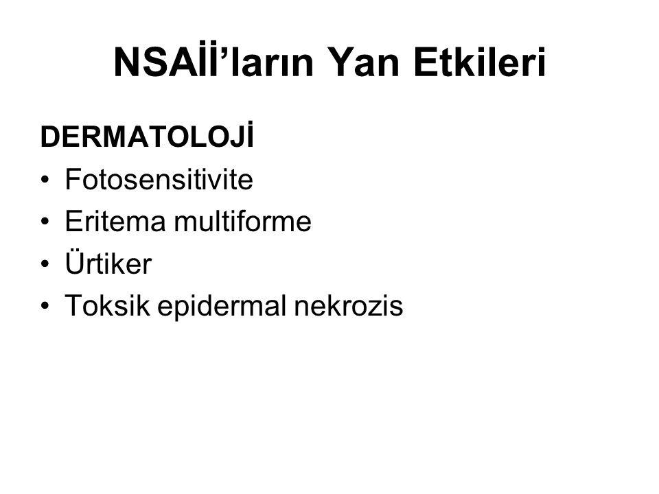 NSAİİ'ların Yan Etkileri DERMATOLOJİ •Fotosensitivite •Eritema multiforme •Ürtiker •Toksik epidermal nekrozis