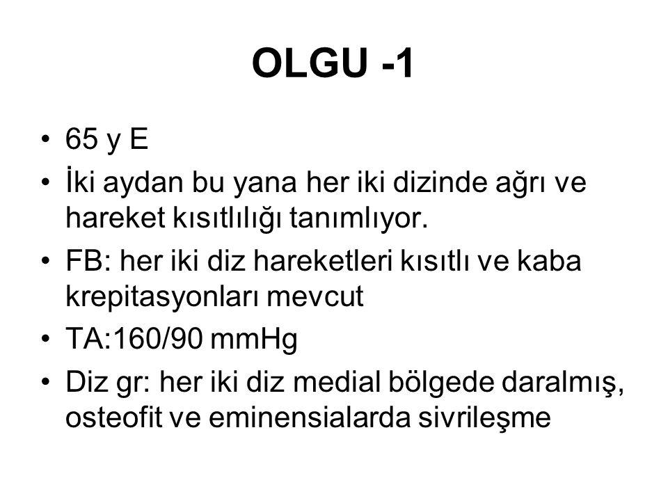 OLGU -1 •65 y E •İki aydan bu yana her iki dizinde ağrı ve hareket kısıtlılığı tanımlıyor. •FB: her iki diz hareketleri kısıtlı ve kaba krepitasyonlar