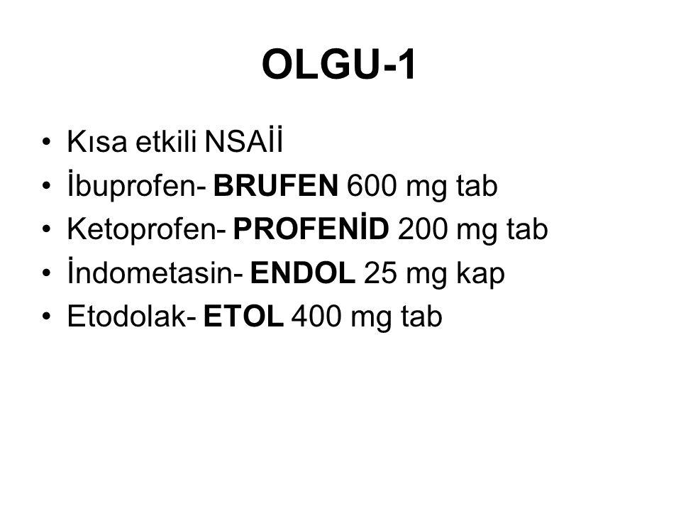OLGU-1 •Kısa etkili NSAİİ •İbuprofen- BRUFEN 600 mg tab •Ketoprofen- PROFENİD 200 mg tab •İndometasin- ENDOL 25 mg kap •Etodolak- ETOL 400 mg tab