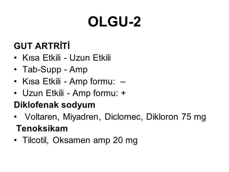 OLGU-2 GUT ARTRİTİ •Kısa Etkili - Uzun Etkili •Tab-Supp - Amp •Kısa Etkili - Amp formu: – •Uzun Etkili - Amp formu: + Diklofenak sodyum • Voltaren, Miyadren, Diclomec, Dikloron 75 mg Tenoksikam •Tilcotil, Oksamen amp 20 mg
