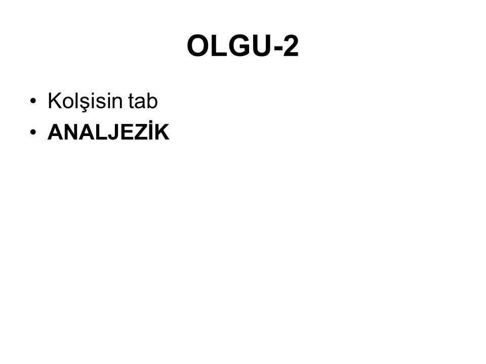 OLGU-2 •Kolşisin tab •ANALJEZİK