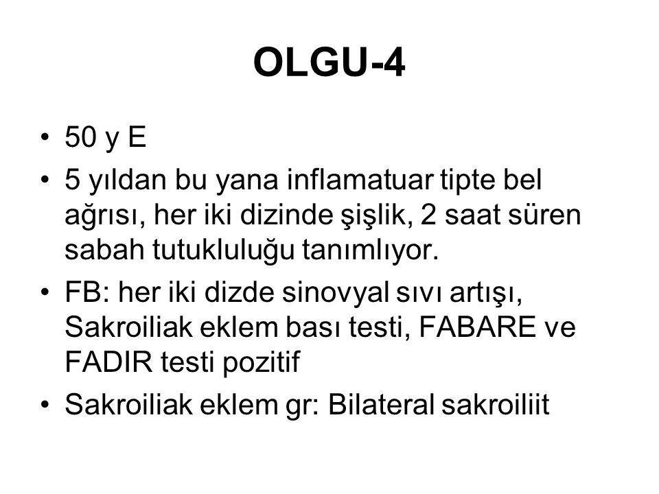 OLGU-4 •50 y E •5 yıldan bu yana inflamatuar tipte bel ağrısı, her iki dizinde şişlik, 2 saat süren sabah tutukluluğu tanımlıyor. •FB: her iki dizde s