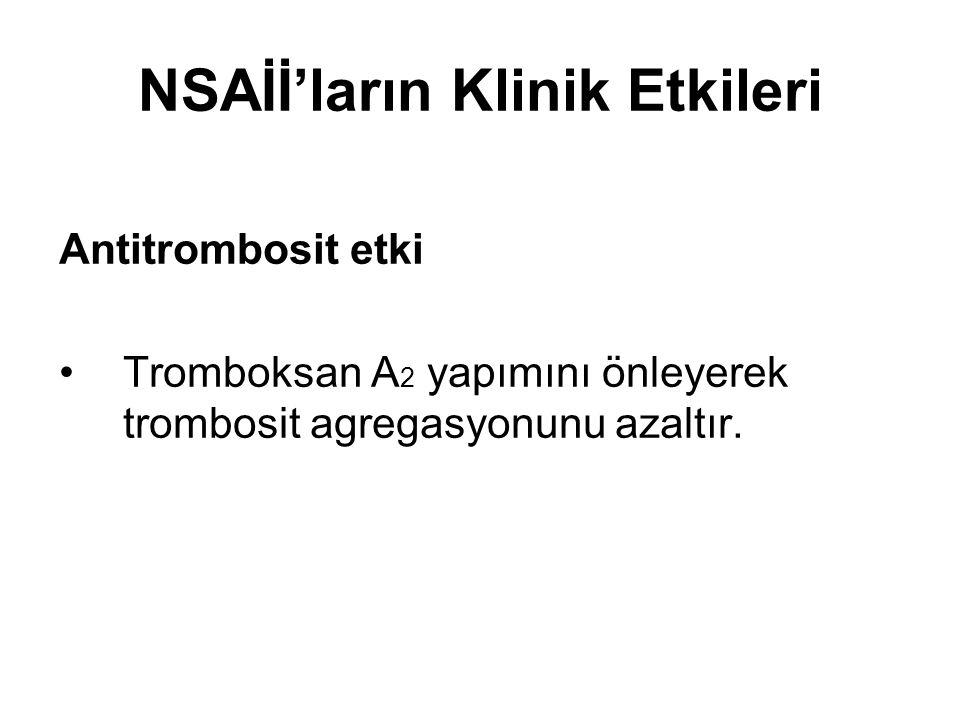 NSAİİ'ların Klinik Etkileri Antitrombosit etki •Tromboksan A 2 yapımını önleyerek trombosit agregasyonunu azaltır.