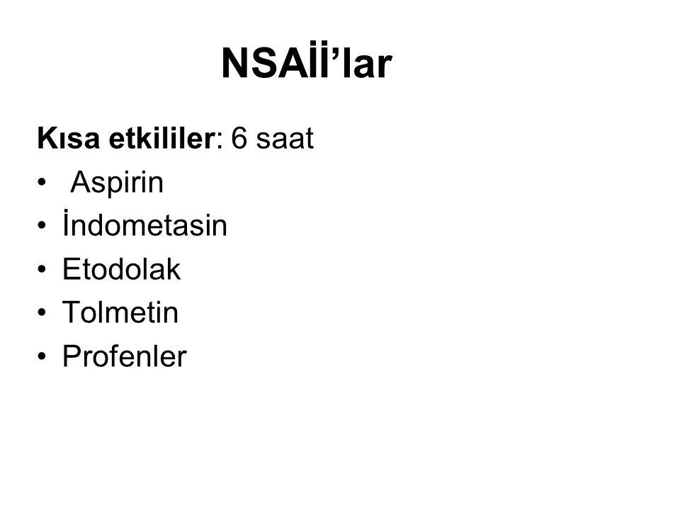NSAİİ'lar Kısa etkililer: 6 saat • Aspirin •İndometasin •Etodolak •Tolmetin •Profenler