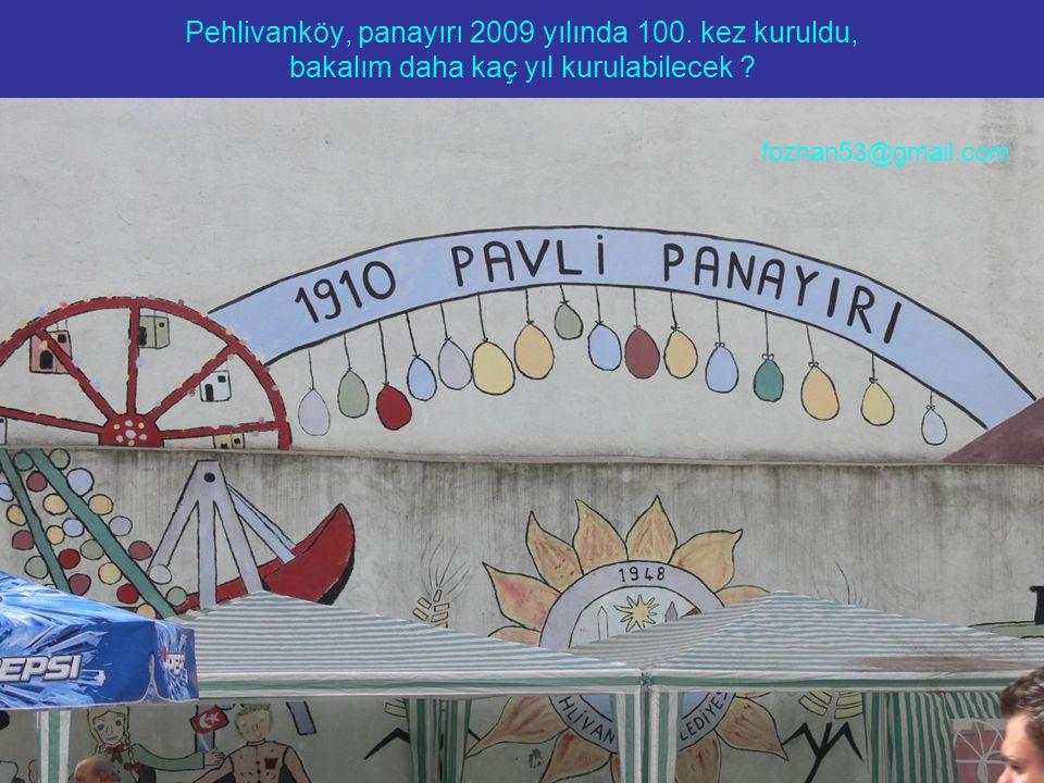 Pehlivanköy, panayırı 2009 yılında 100. kez kuruldu, bakalım daha kaç yıl kurulabilecek ? fozhan53@gmail.com