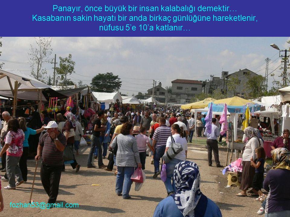 Panayır, önce büyük bir insan kalabalığı demektir… Kasabanın sakin hayatı bir anda birkaç günlüğüne hareketlenir, nüfusu 5'e 10'a katlanır… fozhan53@g