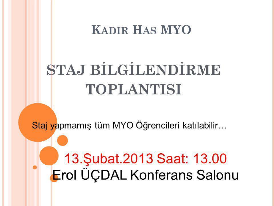 K ADIR H AS MYO STAJ BİLGİLENDİRME TOPLANTISI 13.Şubat.2013 Saat: 13.00 Erol ÜÇDAL Konferans Salonu Staj yapmamış tüm MYO Öğrencileri katılabilir…