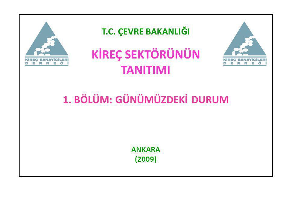 T.C. ÇEVRE BAKANLIĞI KİREÇ SEKTÖRÜNÜN TANITIMI 1. BÖLÜM: GÜNÜMÜZDEKİ DURUM ANKARA (2009)