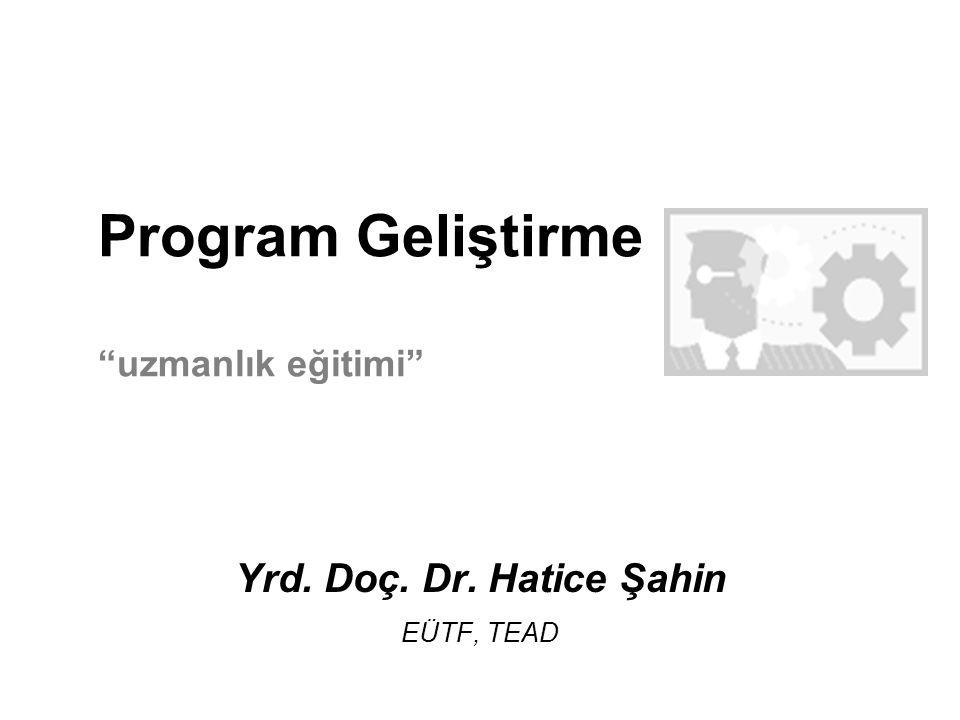 """Program Geliştirme """"uzmanlık eğitimi"""" Yrd. Doç. Dr. Hatice Şahin EÜTF, TEAD"""