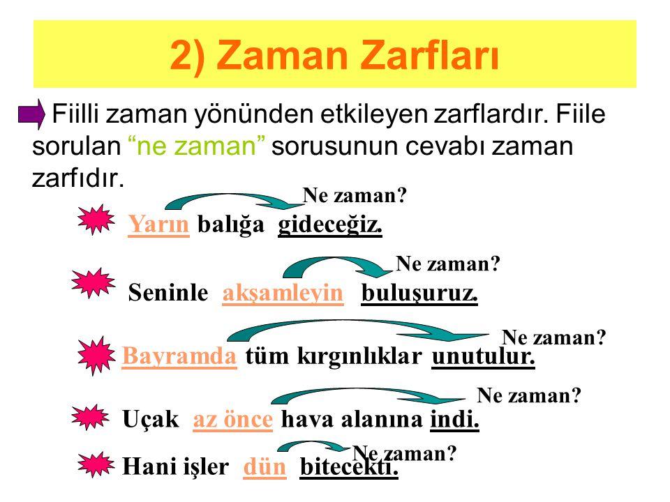 """2) Zaman Zarfları Fiilli zaman yönünden etkileyen zarflardır. Fiile sorulan """"ne zaman"""" sorusunun cevabı zaman zarfıdır. Yarın balığa gideceğiz. Seninl"""