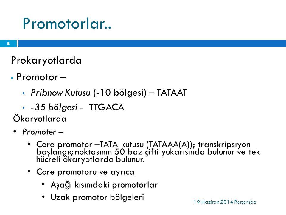 Promotorlar.. 19 Haziran 2014 Perşembe 8 Prokaryotlarda • Promotor – • Pribnow Kutusu (-10 bölgesi) – TATAAT • -35 bölgesi - TTGACA Ökaryotlarda •Prom