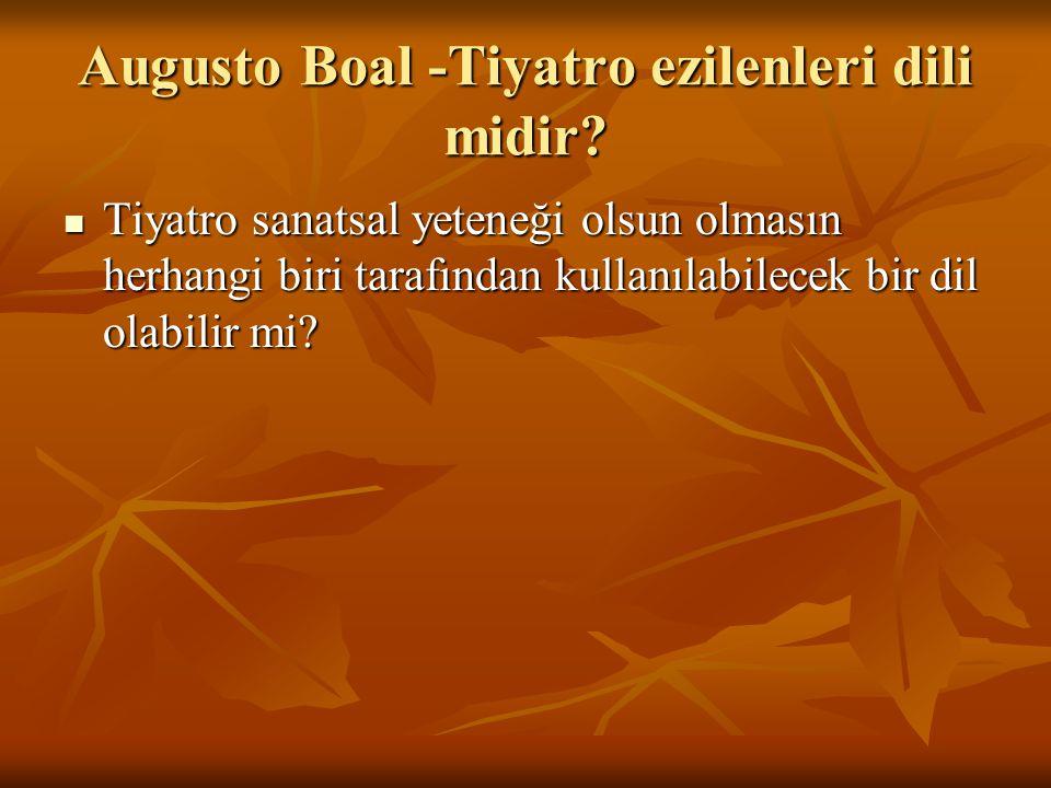 Augusto Boal -Tiyatro ezilenleri dili midir.