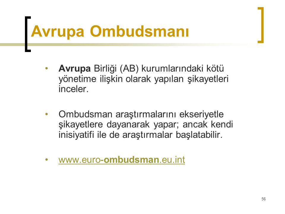 56 Avrupa Ombudsmanı •Avrupa Birliği (AB) kurumlarındaki kötü yönetime ilişkin olarak yapılan şikayetleri inceler. •Ombudsman araştırmalarını ekseriye