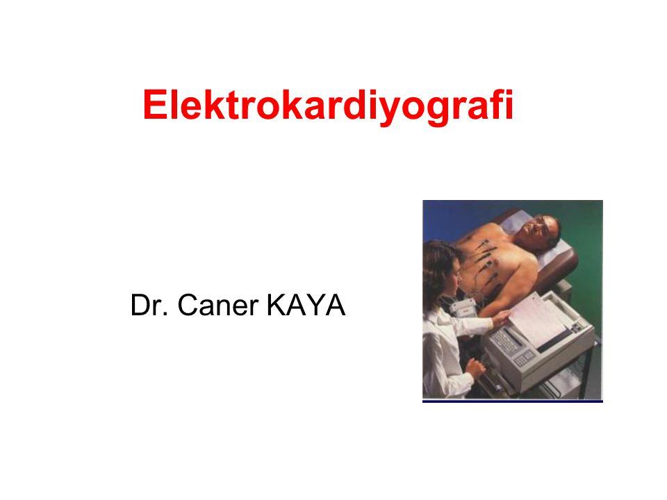 Elektrokardiyografi Dr. Caner KAYA