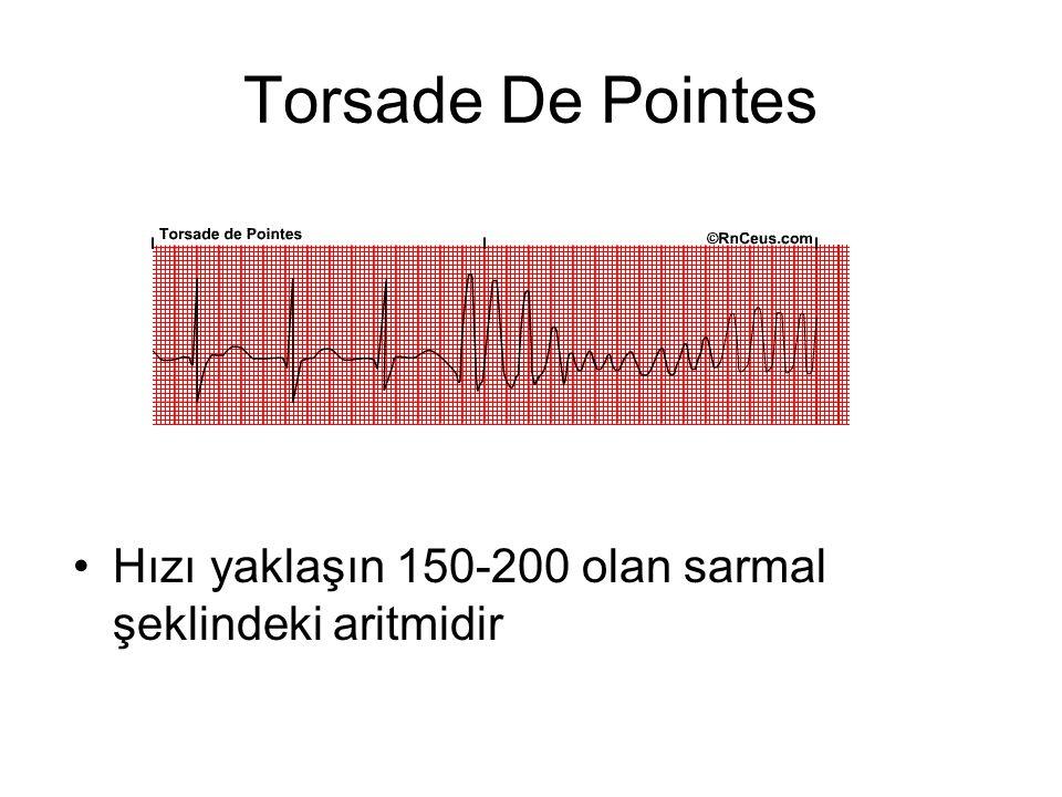 Torsade De Pointes •Hızı yaklaşın 150-200 olan sarmal şeklindeki aritmidir