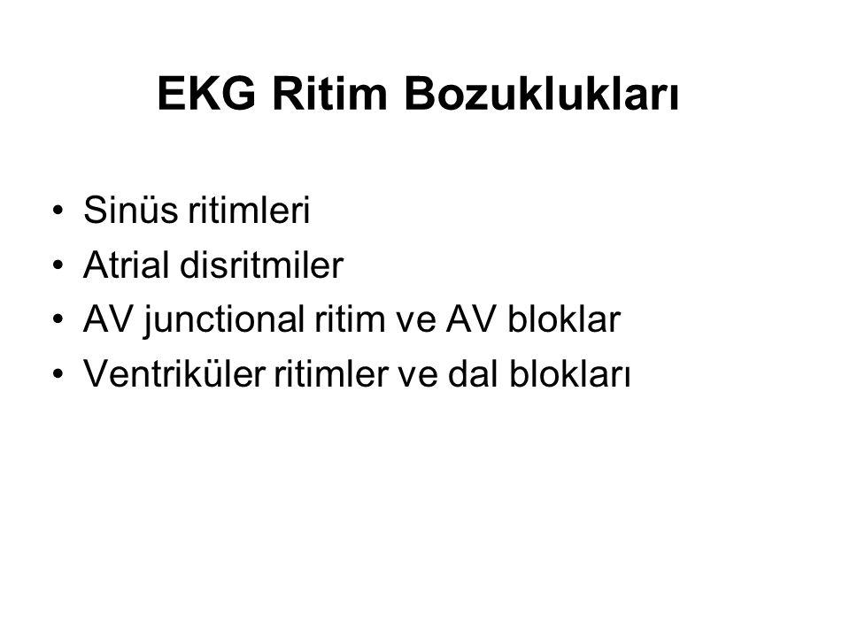 EKG Ritim Bozuklukları •Sinüs ritimleri •Atrial disritmiler •AV junctional ritim ve AV bloklar •Ventriküler ritimler ve dal blokları