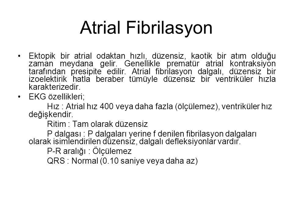Atrial Fibrilasyon •Ektopik bir atrial odaktan hızlı, düzensiz, kaotik bir atım olduğu zaman meydana gelir.