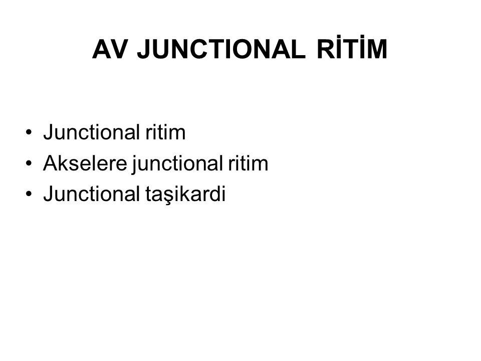 AV JUNCTIONAL RİTİM •Junctional ritim •Akselere junctional ritim •Junctional taşikardi