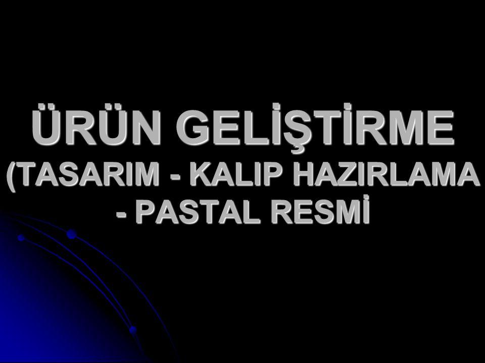 ÜRÜN GELİŞTİRME (TASARIM - KALIP HAZIRLAMA - PASTAL RESMİ