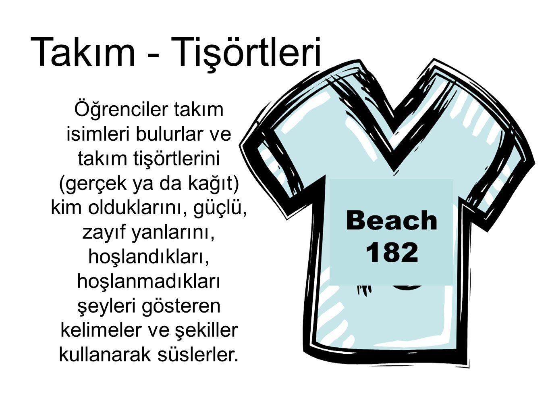 Beach 182 Takım - Tişörtleri Öğrenciler takım isimleri bulurlar ve takım tişörtlerini (gerçek ya da kağıt) kim olduklarını, güçlü, zayıf yanlarını, ho