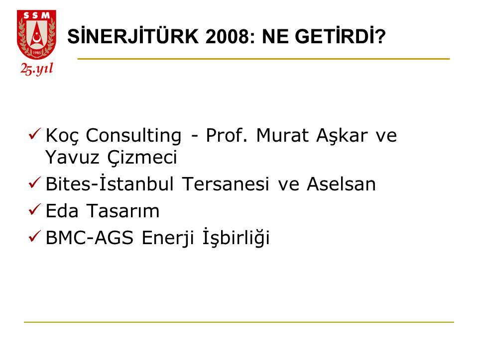 SİNERJİTÜRK 2008: NE GETİRDİ?  Koç Consulting - Prof. Murat Aşkar ve Yavuz Çizmeci  Bites-İstanbul Tersanesi ve Aselsan  Eda Tasarım  BMC-AGS Ener
