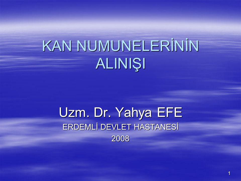 1 KAN NUMUNELERİNİN ALINIŞI Uzm. Dr. Yahya EFE ERDEMLİ DEVLET HASTANESİ 2008