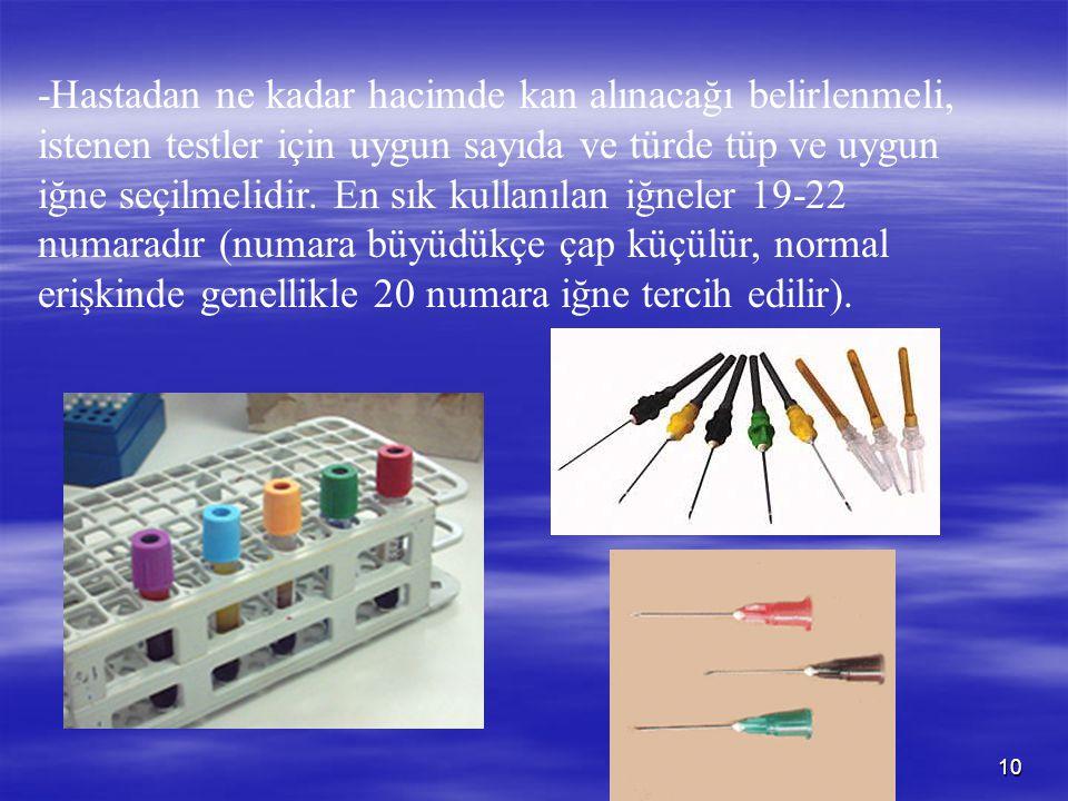 10 -Hastadan ne kadar hacimde kan alınacağı belirlenmeli, istenen testler için uygun sayıda ve türde tüp ve uygun iğne seçilmelidir. En sık kullanılan