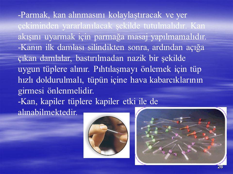 26 -Parmak, kan alınmasını kolaylaştıracak ve yer çekiminden yararlanılacak şekilde tutulmalıdır. Kan akışını uyarmak için parmağa masaj yapılmamalıdı