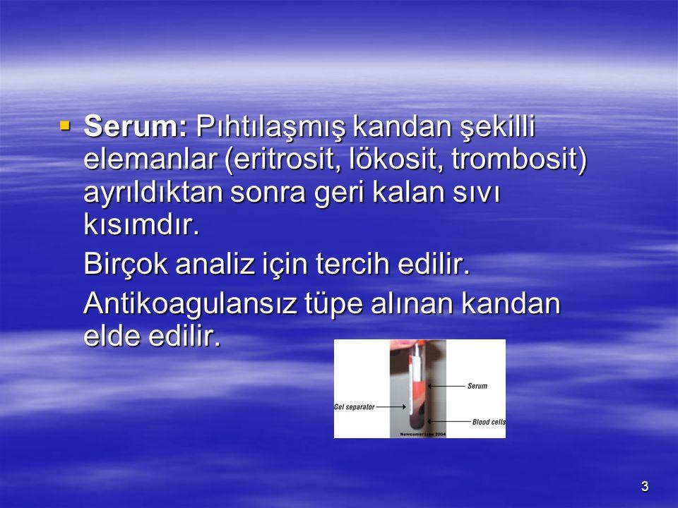 3  Serum: Pıhtılaşmış kandan şekilli elemanlar (eritrosit, lökosit, trombosit) ayrıldıktan sonra geri kalan sıvı kısımdır.