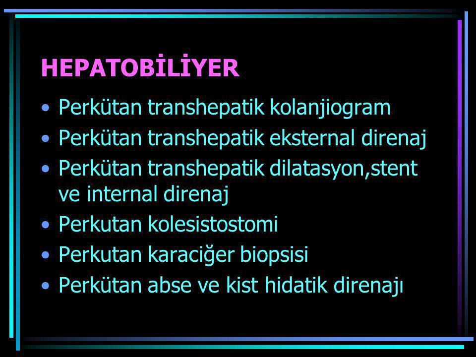 HEPATOBİLİYER •Perkütan transhepatik kolanjiogram •Perkütan transhepatik eksternal direnaj •Perkütan transhepatik dilatasyon,stent ve internal direnaj
