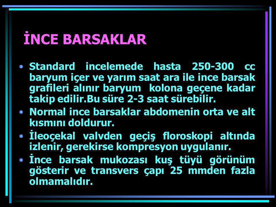 İNCE BARSAKLAR •Standard incelemede hasta 250-300 cc baryum içer ve yarım saat ara ile ince barsak grafileri alınır baryum kolona geçene kadar takip e
