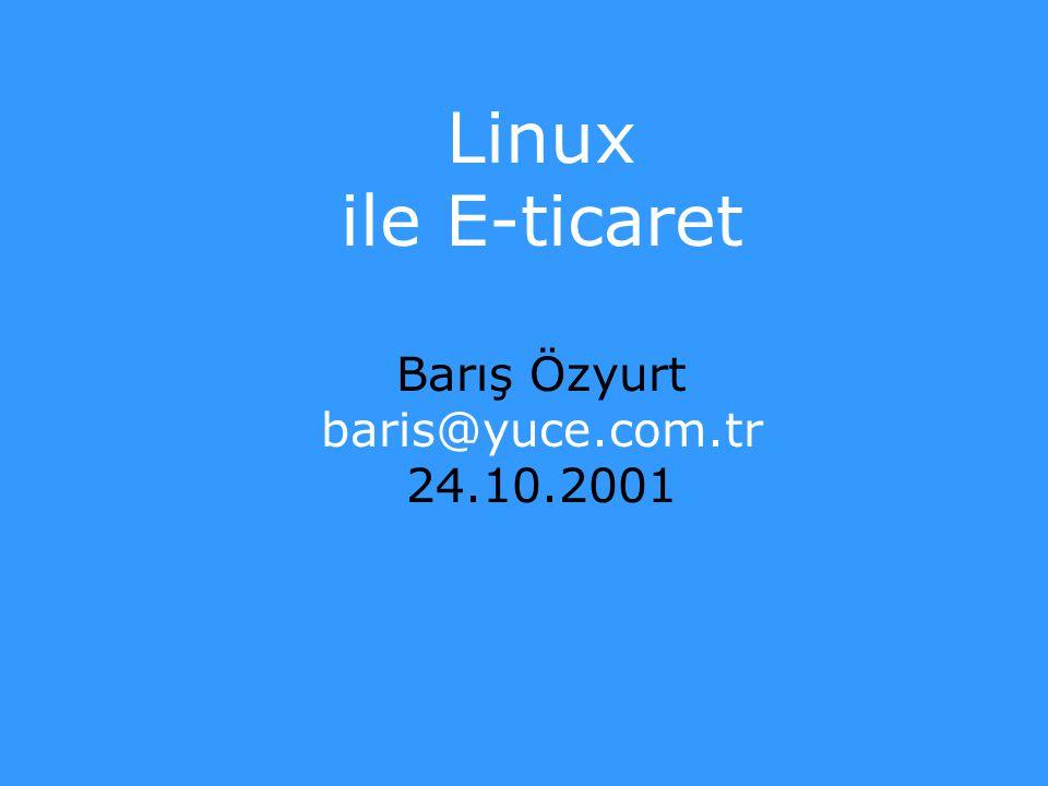 Linux ile E-ticaret Barış Özyurt baris@yuce.com.tr 24.10.2001