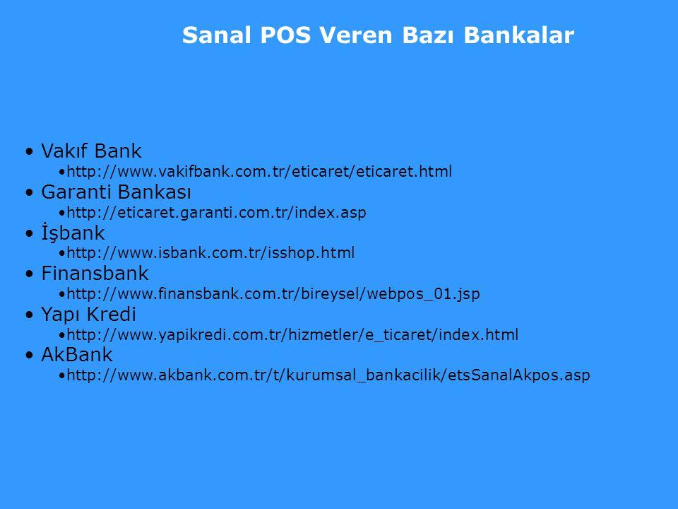 Sanal POS Veren Bazı Bankalar • Vakıf Bank •http://www.vakifbank.com.tr/eticaret/eticaret.html • Garanti Bankası •http://eticaret.garanti.com.tr/index