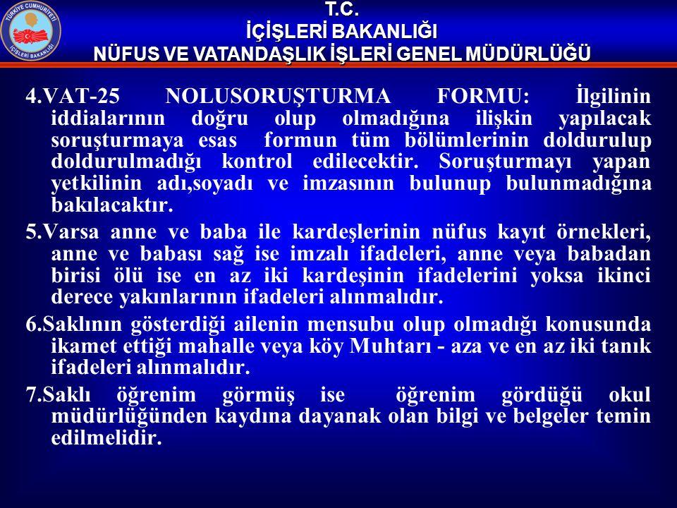 4.VAT-25 NOLUSORUŞTURMA FORMU: İlgilinin iddialarının doğru olup olmadığına ilişkin yapılacak soruşturmaya esas formun tüm bölümlerinin doldurulup dol