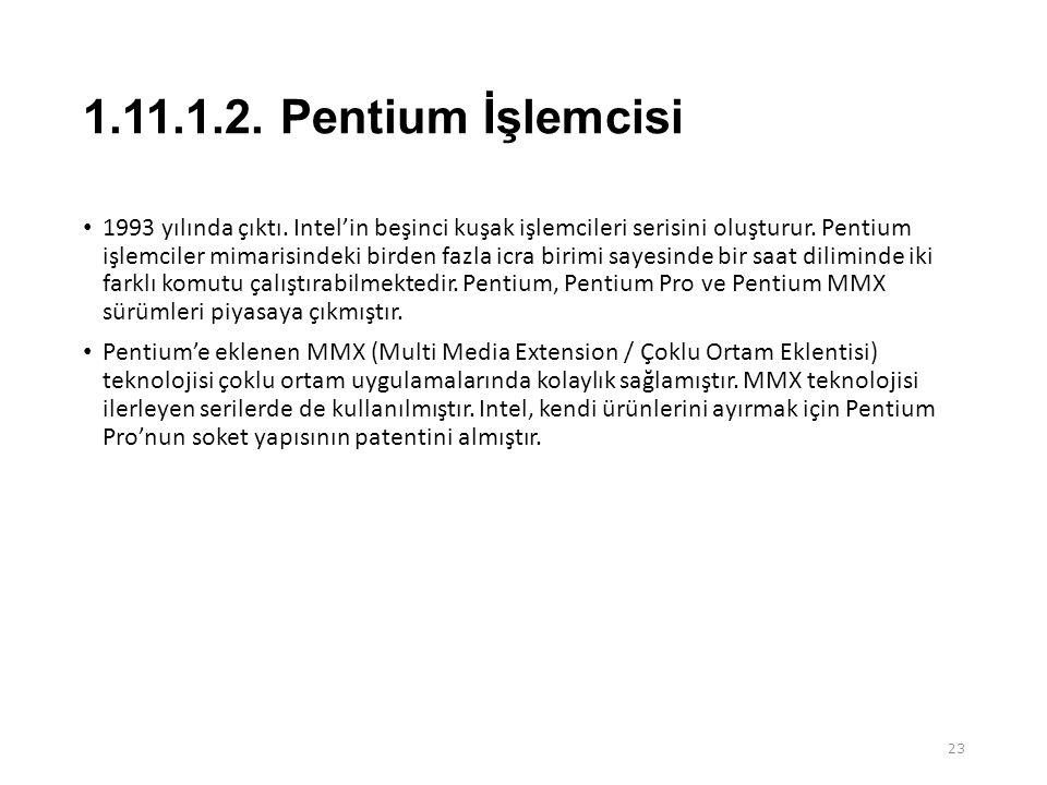 1.11.1.2.Pentium İşlemcisi • 1993 yılında çıktı.