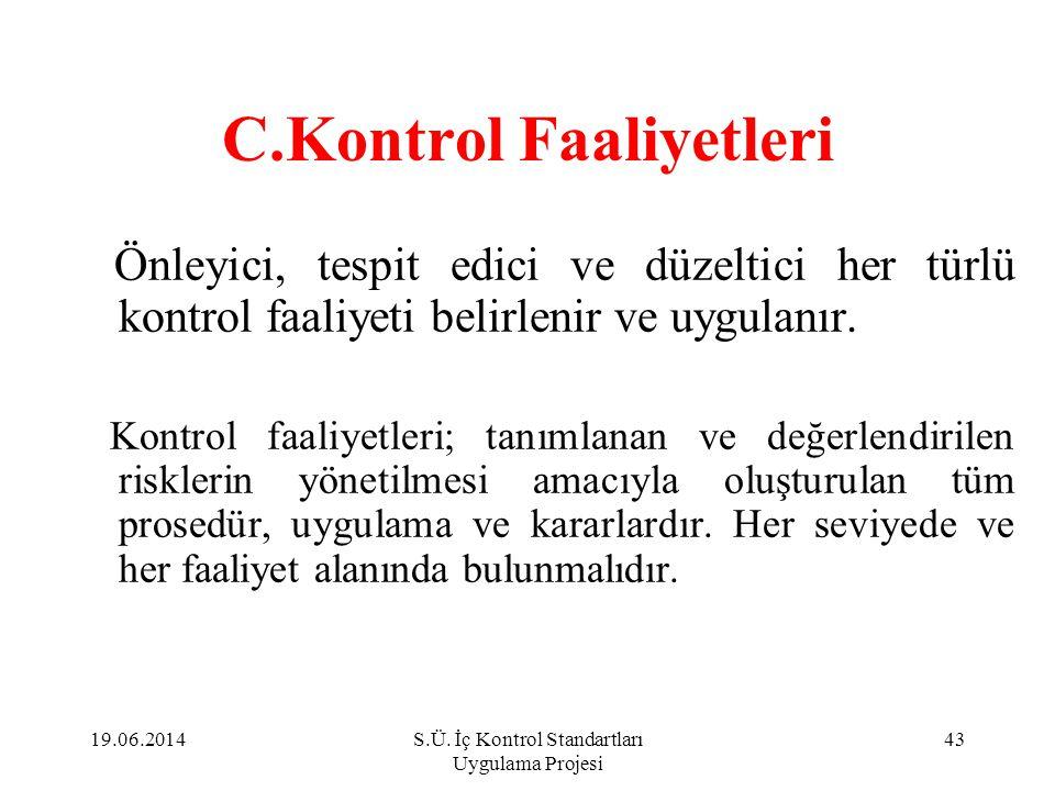 C.Kontrol Faaliyetleri Önleyici, tespit edici ve düzeltici her türlü kontrol faaliyeti belirlenir ve uygulanır. Kontrol faaliyetleri; tanımlanan ve de