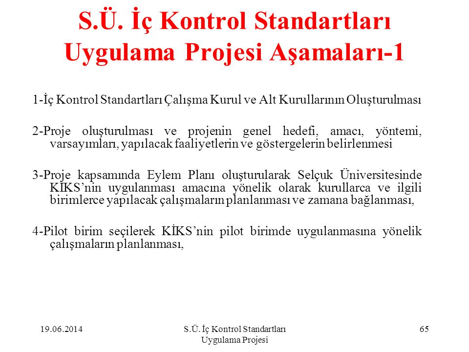 S.Ü. İç Kontrol Standartları Uygulama Projesi Aşamaları-1 1-İç Kontrol Standartları Çalışma Kurul ve Alt Kurullarının Oluşturulması 2-Proje oluşturulm
