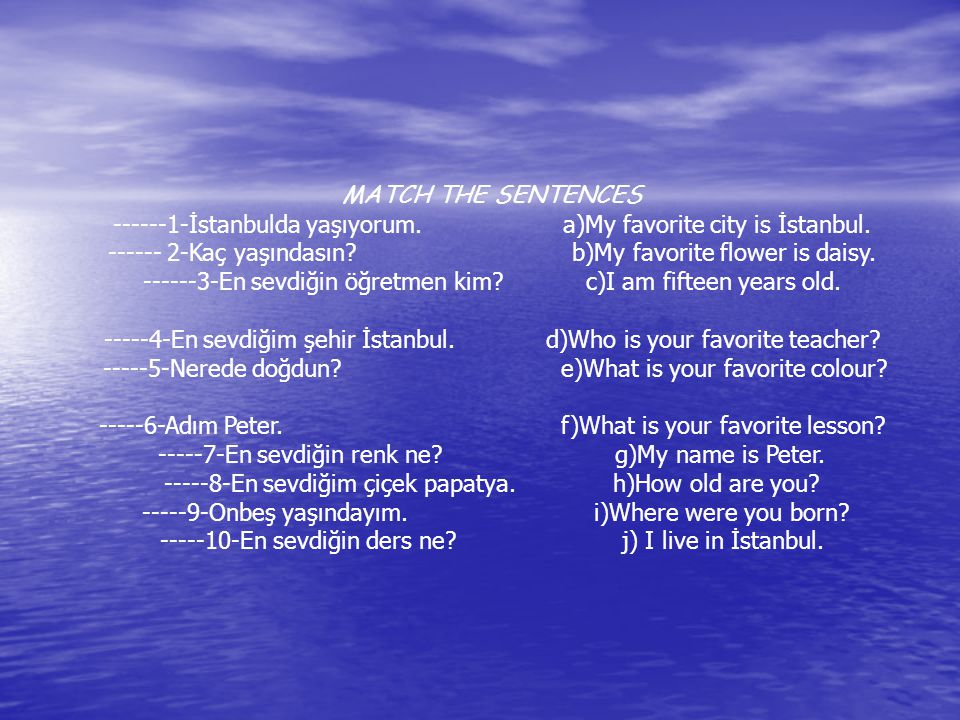MATCH THE SENTENCES ------1-İstanbulda yaşıyorum.a)My favorite city is İstanbul.