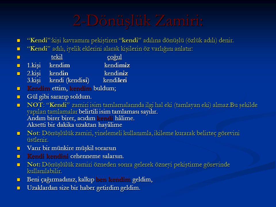 """2-Dönüşlük Zamiri:  """"Kendi"""":kişi kavramını pekiştiren """"kendi"""" adılına dönüşlü (özlük adılı) denir.  """"Kendi"""" adılı, iyelik eklerini alarak kişilerin"""