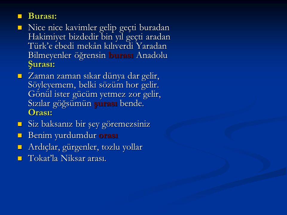  Burası:  Nice nice kavimler gelip geçti buradan Hakimiyet bizdedir bin yıl geçti aradan Türk'e ebedi mekân kılıverdi Yaradan Bilmeyenler öğrensin b