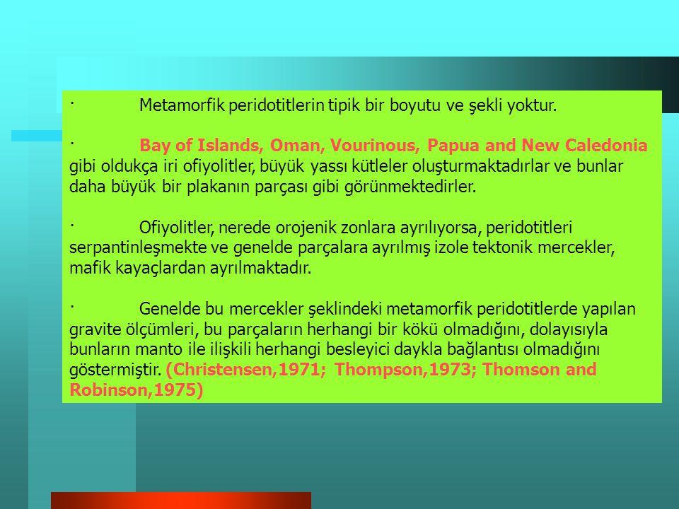 · Tabandaki peridotitik kütle çok büyük oranda Harzburjitlerden oluşmaktadır. Metamorfik peridotitleri ultramafik-mafik kümülatlardan, diyabaz ve yast