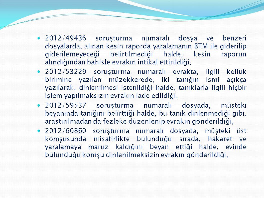  2012/49436 soruşturma numaralı dosya ve benzeri dosyalarda, alınan kesin raporda yaralamanın BTM ile giderilip giderilemeyeceği belirtilmediği halde