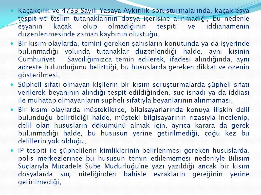  Kaçakçılık ve 4733 Sayılı Yasaya Aykırılık soruşturmalarında, kaçak eşya tespit ve teslim tutanaklarının dosya içerisine alınmadığı, bu nedenle eşya