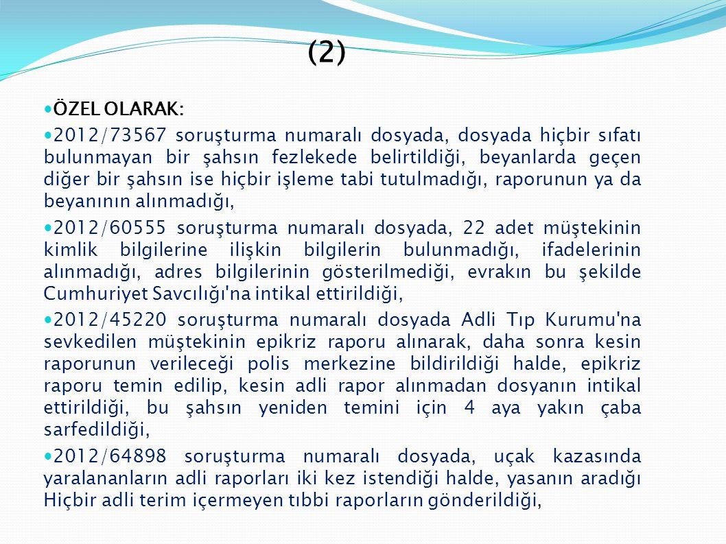 (2)  ÖZEL OLARAK:  2012/73567 soruşturma numaralı dosyada, dosyada hiçbir sıfatı bulunmayan bir şahsın fezlekede belirtildiği, beyanlarda geçen diğe