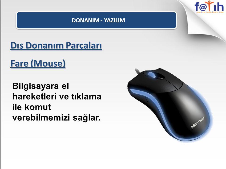DONANIM - YAZILIM Dış Donanım Parçaları Fare (Mouse) Bilgisayara el hareketleri ve tıklama ile komut verebilmemizi sağlar.