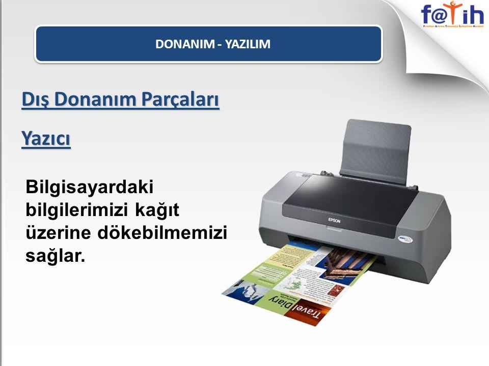 DONANIM - YAZILIM Dış Donanım Parçaları Yazıcı Bilgisayardaki bilgilerimizi kağıt üzerine dökebilmemizi sağlar.
