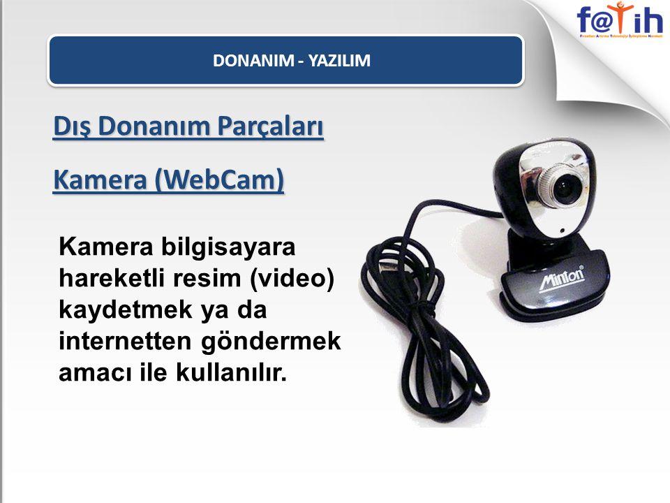 DONANIM - YAZILIM Dış Donanım Parçaları Kamera (WebCam) Kamera bilgisayara hareketli resim (video) kaydetmek ya da internetten göndermek amacı ile kul