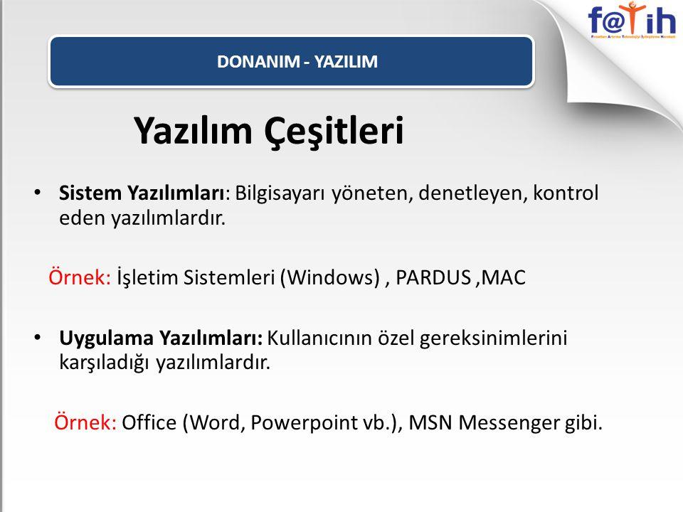 DONANIM - YAZILIM Yazılım Çeşitleri • Sistem Yazılımları: Bilgisayarı yöneten, denetleyen, kontrol eden yazılımlardır. Örnek: İşletim Sistemleri (Wind