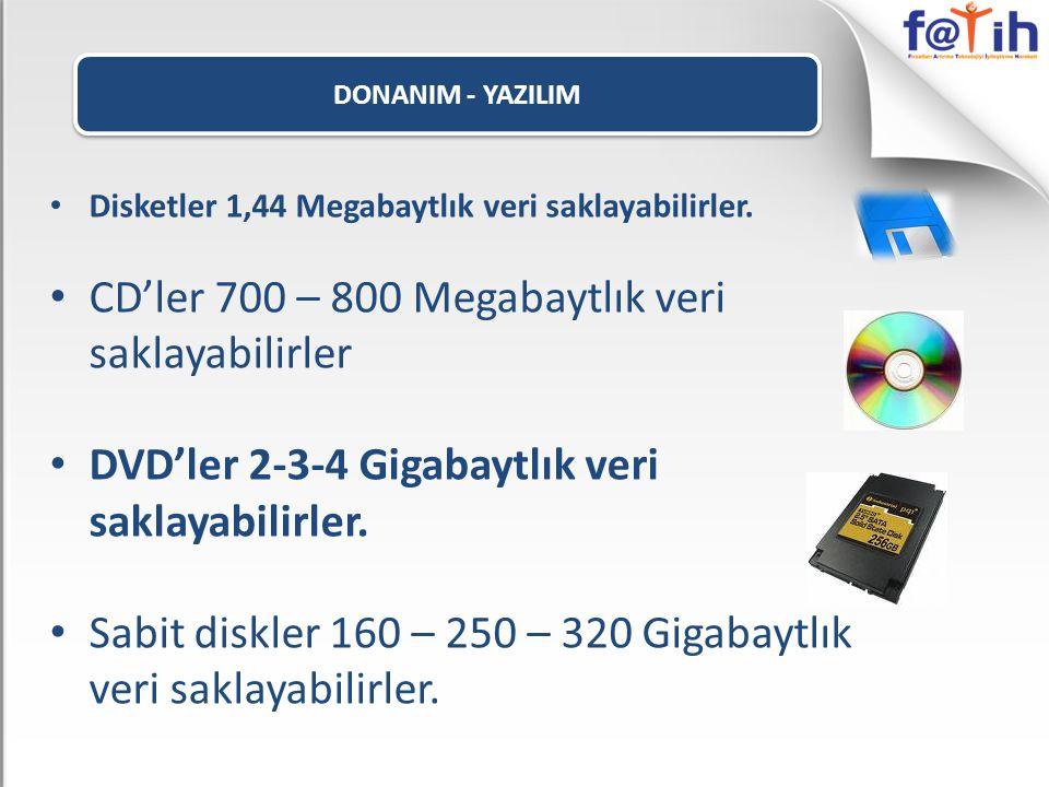 DONANIM - YAZILIM • Disketler 1,44 Megabaytlık veri saklayabilirler. • CD'ler 700 – 800 Megabaytlık veri saklayabilirler • DVD'ler 2-3-4 Gigabaytlık v