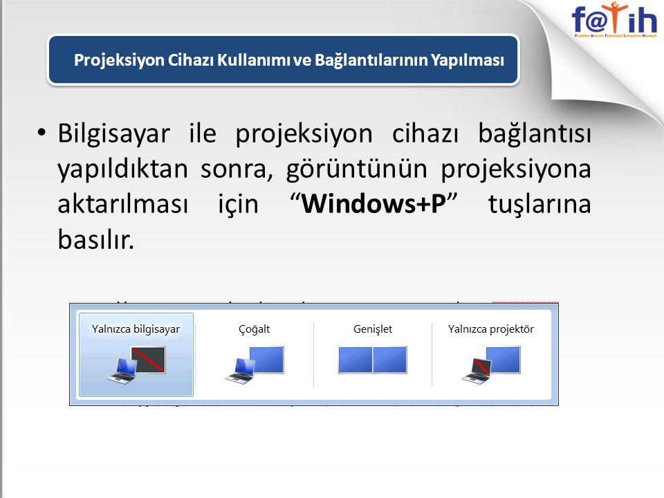 """• Bilgisayar ile projeksiyon cihazı bağlantısı yapıldıktan sonra, görüntünün projeksiyona aktarılması için """"Windows+P"""" tuşlarına basılır. Projeksiyon"""